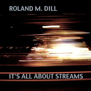 Roland M. Dill - It's All About Streams