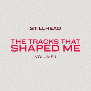 The Tracks That Shaped Me Vol 1 - Stillhead