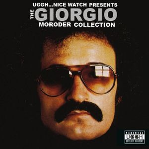 The Giorgio Moroder Collection (Presented by Uggh...Nice Watch)
