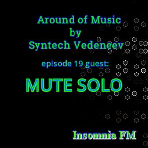 "Mute Solo - Guest Mix @ ""Around of Music"" radio Show by Syntech Vedeneev on Insomnia FM"