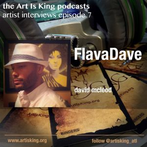 Art Is King podcast 007 - FlavaDave
