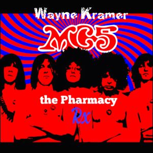The Pharmacy Radio Ep 20 - THE Mc5's WAYNE KRAMER ....
