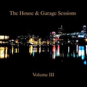 The House & Garage Sessions Volume 3