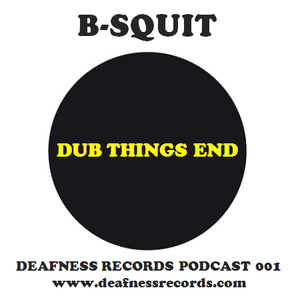 B-Squit - Dub Things End (Deafness Records Podcast 001)