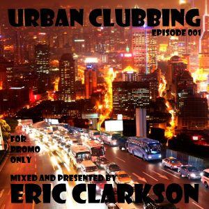 Eric Clarkson pres. Urban Clubbing (EP001)