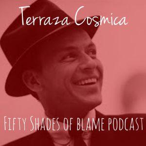 Terraza Cósmica: Fifty Shades Of Blame Podcast