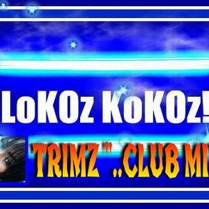LOKOz KOKOz ''TRIMZ CLUB MIX''