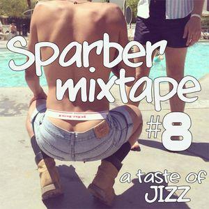 Sparber Mixtape #8 - A Taste Of JIZZ