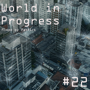 World In Progress #22 Mixed By PatRick