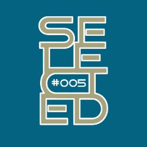 Selected - Episode #005