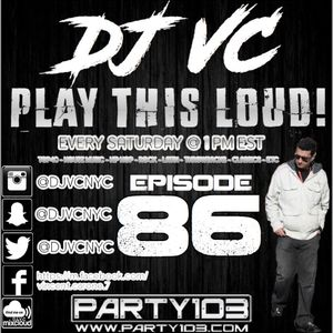 DJ VC - Play This Loud! Episode 86 (Party 103)