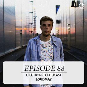 Electronica Podcast - Episode 88: Loudmay