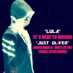 LULA - IT`S BEAT TO MACHO ( JUST OLIVER GOING DARK N` DIRTY IN THE TRIBAL AFTER HOURS )