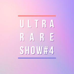 ULTRA RARE SHOW #4
