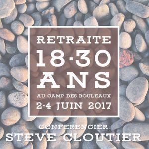 Retraite 18-30 ans - Printemps 2017 - Steve Cloutier (Session 3 de 3)