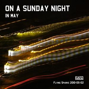 On A Sunday Night In May (Flying Sparks 2010/5/2)