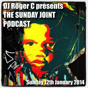 DJ Roger C presents 'The Sunday Joint' Podcast 12th January 2014