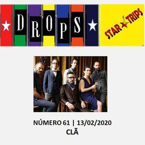 Drops Star Trips nº 61 - 13/02/2020 - Banda CLÃ