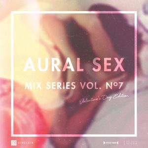 Aural Sex Vol. 7 — Valentine's Day Edition