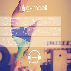 Get Sweaty, Get Moving! Vol. 1 - Mixed by fitmix.fm