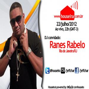Houseira #6 - Sem. 22/07/2012 - Guest DJ Ranes Rabelo