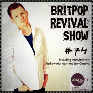 Britpop Revival Show #74 9th July 2014 inc interview with Andrew Montgomery