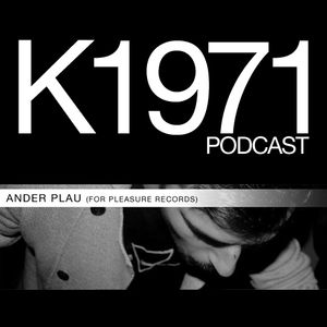 ANDER PLAU (For Pleasure Records) K1971 PODCAST (www.k1971.com)