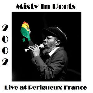 MISTY IN ROOTS - LIVE AT PERIGUEUX FRANCE 11 MAY 2002
