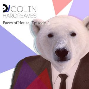 DJ Colin Hargreaves presents Faces of House  - Episode 1