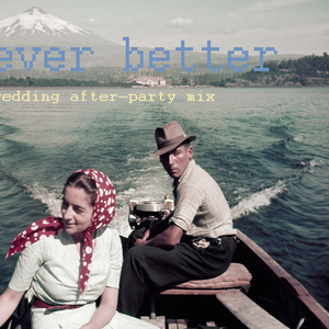 Ever Better - Wedding Reception After-Party Mix
