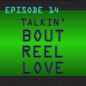 Talkin' Bout Reel Love Episode 14 - The MCU's Past, Present And Future