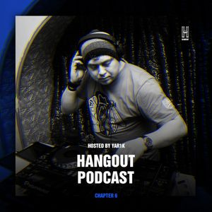 HANGOUT PODCAST #06 - HOSTED BY YAR1K