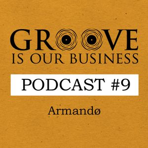 Groove Is Our Business Podcast #9 Mixed By Armandø