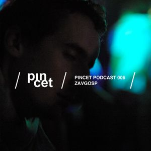 Pincet Podcast 006 - zavgosp