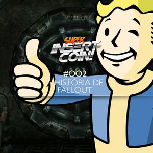Super Insert Coin! - #002 - O Mundo de Fallout