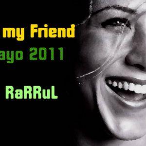Dj RaRRuL - Be My Friend Mayo 2011