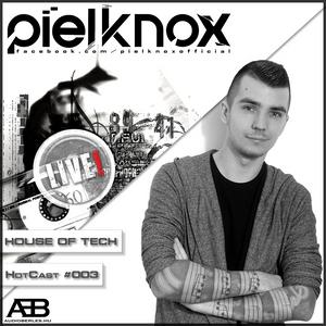 Piel Knox - House of Tech [HotCast] #003 @ audioberles.hu