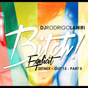 DJ RODRIGO LAHIRI - BITCH! (Explicit) - SETMIX OUT'2K15