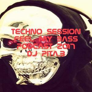 Techno Session Feel my Bass Podcast 2017 - Dj PitaB