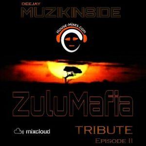Dj Muzikinside - ZULUMAFIA TRIBUTE Episode II (Afro House)