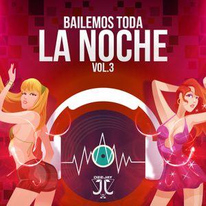 BAILEMOS TODA LA NOCHE MIX VOL 3 BY DJ JJ