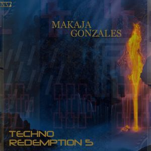 MaKaJa Gonzales - TECHNO REDEMPTION 5