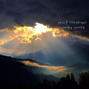 Paco / Risikogruppe - Someday Morning