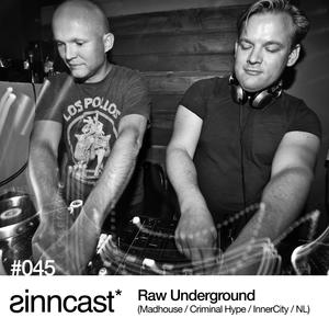 sinncast* #045 - Raw Underground (Madhouse / Criminal Hype / InnerCity / NL)