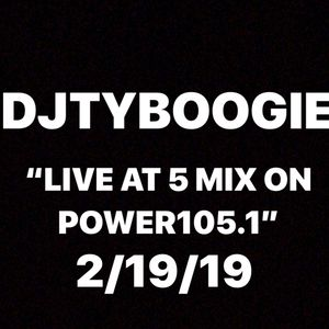"""DJTYBOOGIE """"LIVE @ 5 MIX ON POWER105.1"""" DATE 2/19/19"""
