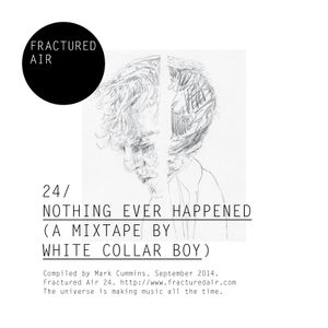 Fractured Air 24: Nothing Ever Happened (A Mixtape by White Collar Boy)