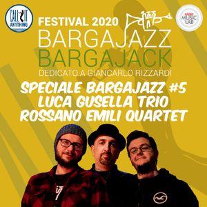 Call It Anything Speciale BargaJazz 2020 #5 - Luca Gusella Trio, Rossano Emili Quartet - 22.08.2020