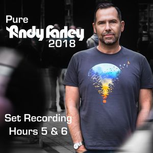 Pure Andy Farley 2018 Live Set Recording Hours 5 and 6