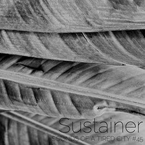 Sounds Of A Tired City #45: Sustainer