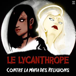 Le Lycanthrope ep4 : Le Lycanthrope VS La mafia des religions